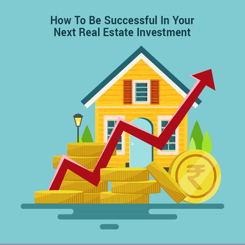 How To Be Successful in Your Next Real Estate Investment