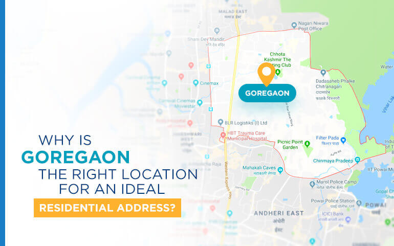 Why Is Goregaon The Right Location For An Ideal Residential Address